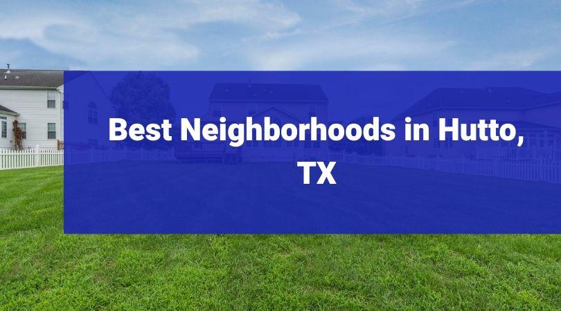 Best Neighborhoods in Hutto, TX