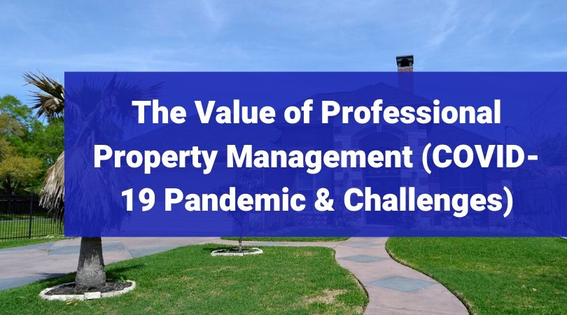 The Value of Professional Property Management (Covid 19 Pandemic & Challenges)
