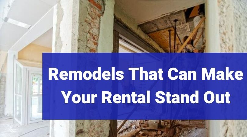 Remodels That Can Make Your Rental Stand Out